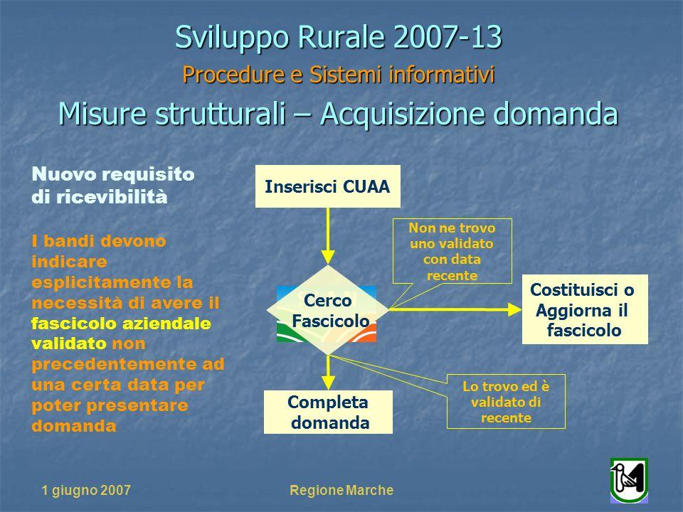 1 giugno 2007Regione Marche Sviluppo Rurale 2007-13 Procedure e Sistemi informativi Misure strutturali – Acquisizione domanda Inserisci CUAA Completa