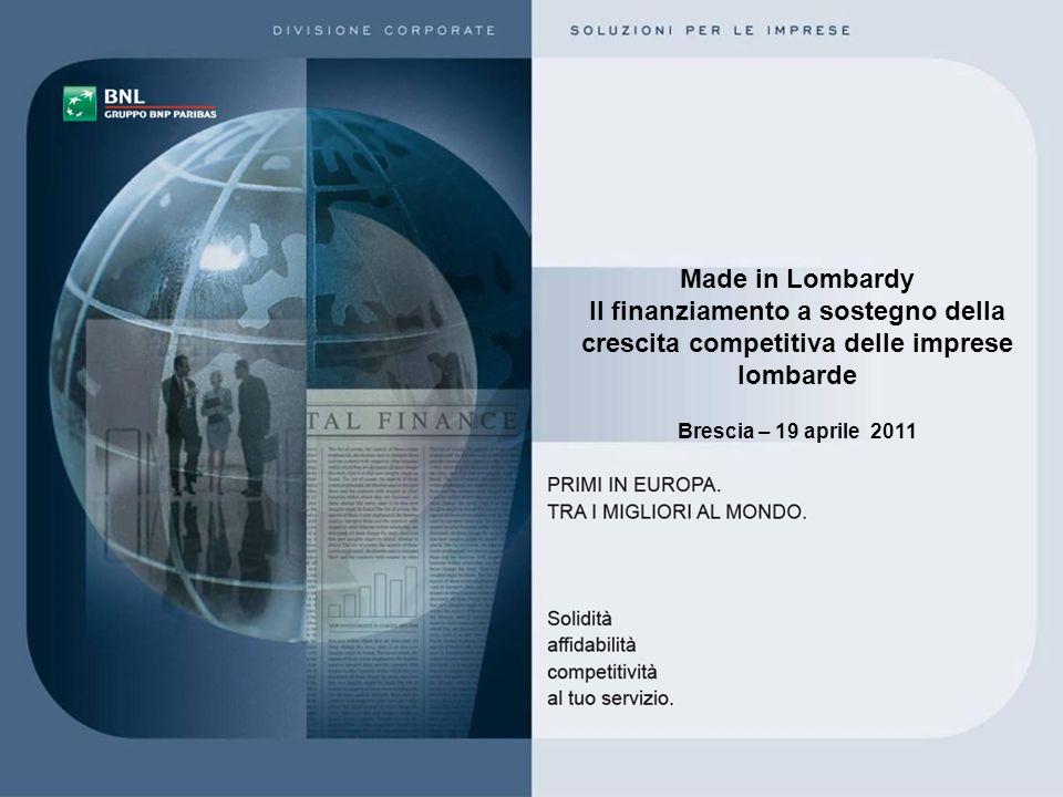 Made in Lombardy Il finanziamento a sostegno della crescita competitiva delle imprese lombarde Brescia – 19 aprile 2011