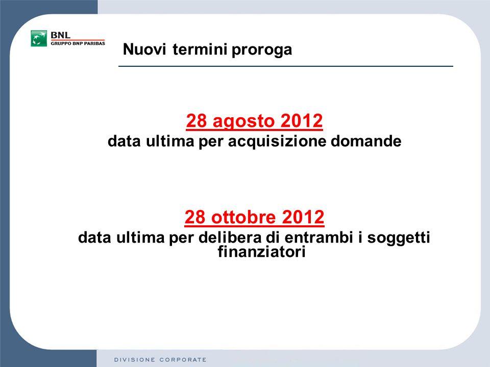 Nuovi termini proroga 28 agosto 2012 data ultima per acquisizione domande 28 ottobre 2012 data ultima per delibera di entrambi i soggetti finanziatori