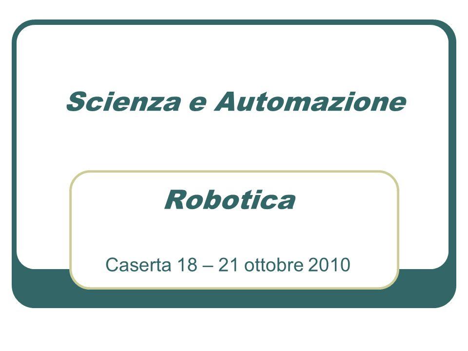 Scienza e Automazione Robotica Caserta 18 – 21 ottobre 2010