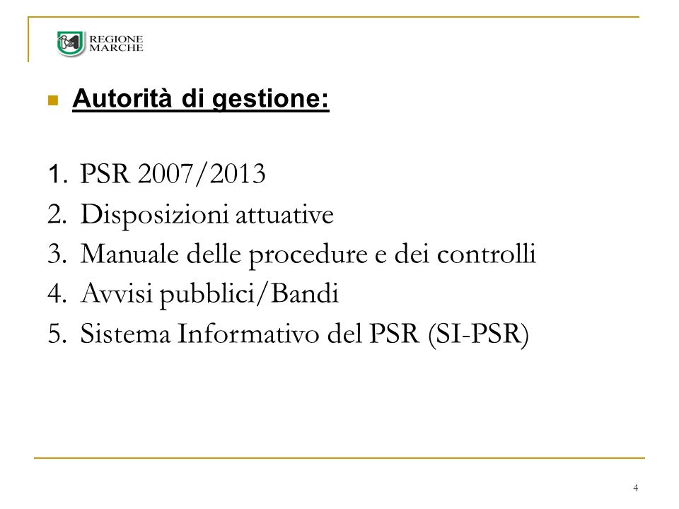 4 Autorità di gestione: 1. PSR 2007/2013 2. Disposizioni attuative 3. Manuale delle procedure e dei controlli 4. Avvisi pubblici/Bandi 5. Sistema Info