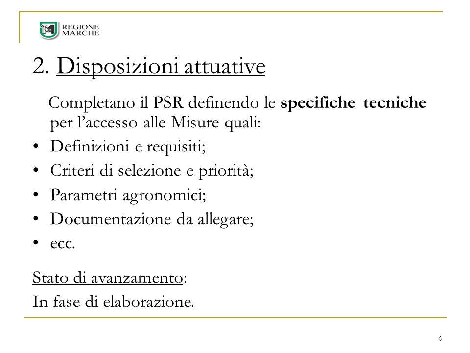 6 2. Disposizioni attuative Completano il PSR definendo le specifiche tecniche per laccesso alle Misure quali: Definizioni e requisiti; Criteri di sel