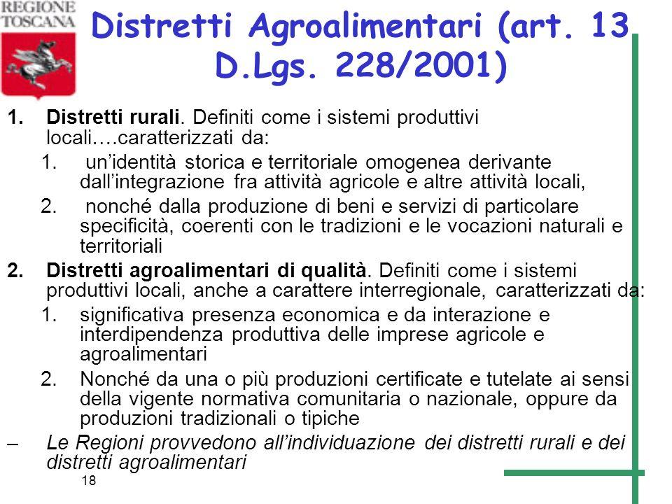 18 Distretti Agroalimentari (art. 13 D.Lgs. 228/2001) 1.Distretti rurali. Definiti come i sistemi produttivi locali….caratterizzati da: 1. unidentità