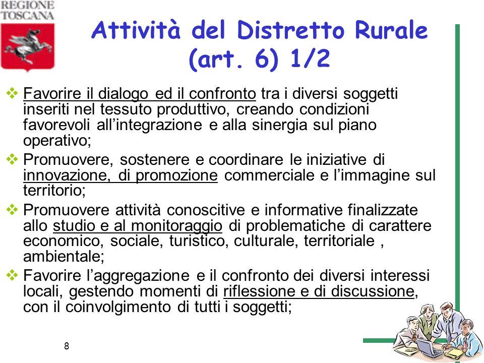 8 Attività del Distretto Rurale (art. 6) 1/2 Favorire il dialogo ed il confronto tra i diversi soggetti inseriti nel tessuto produttivo, creando condi