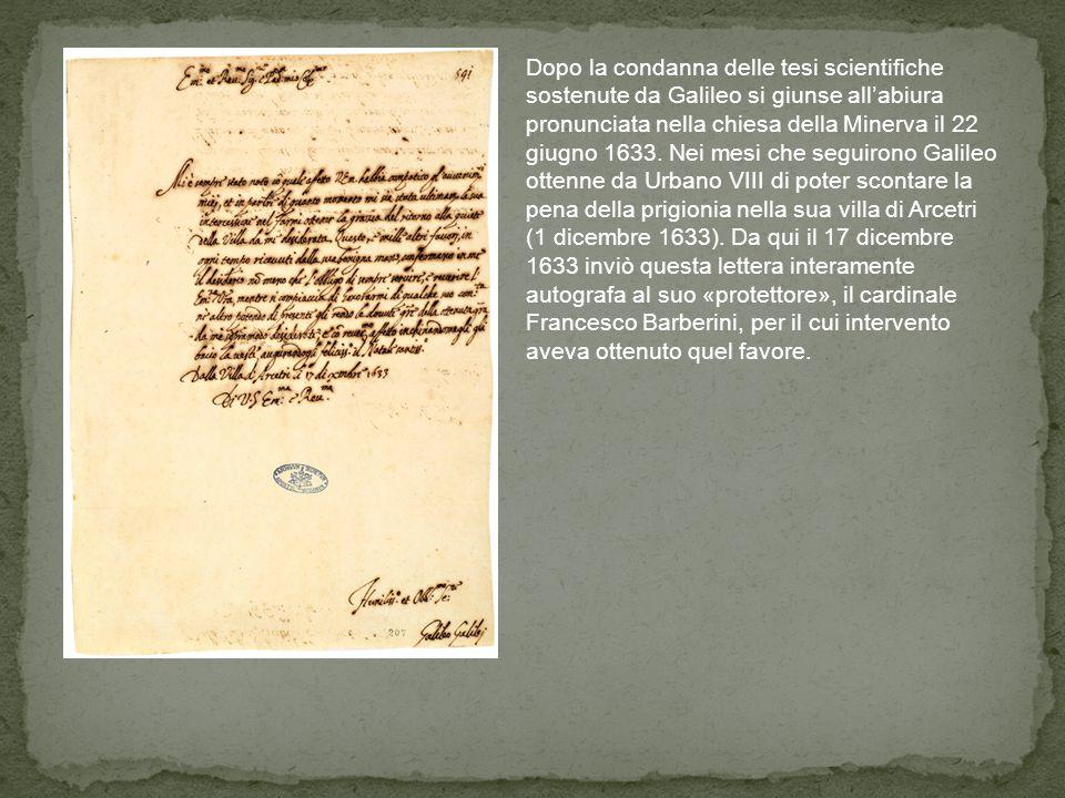 Dopo la condanna delle tesi scientifiche sostenute da Galileo si giunse allabiura pronunciata nella chiesa della Minerva il 22 giugno 1633. Nei mesi c