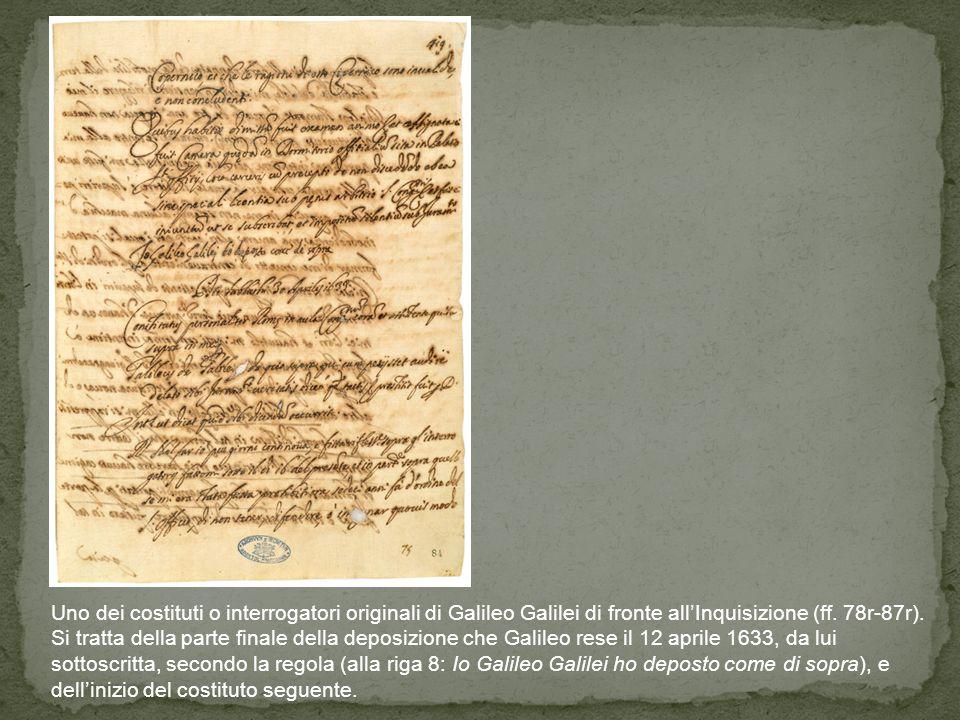 Uno dei costituti o interrogatori originali di Galileo Galilei di fronte allInquisizione (ff. 78r 87r). Si tratta della parte finale della deposizione