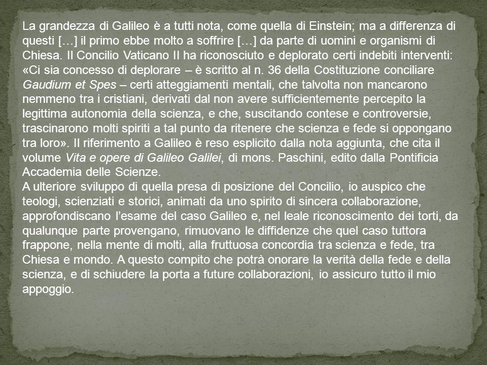 La grandezza di Galileo è a tutti nota, come quella di Einstein; ma a differenza di questi […] il primo ebbe molto a soffrire […] da parte di uomini e