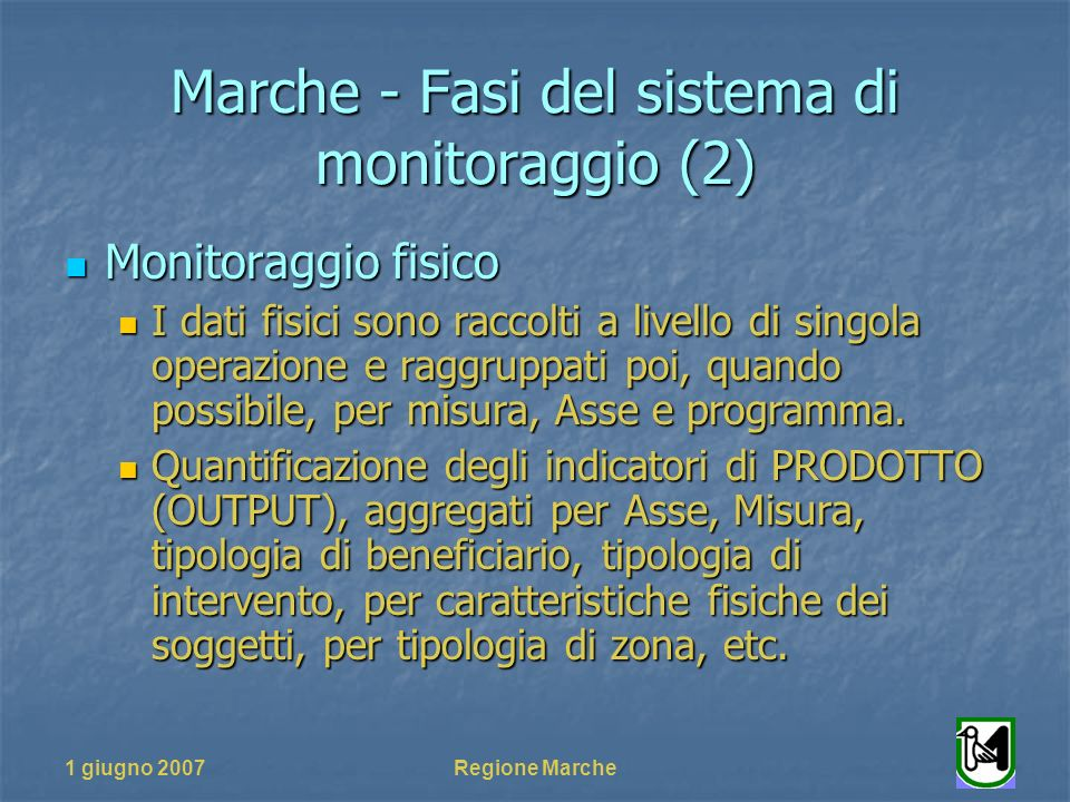 1 giugno 2007Regione Marche Marche - Fasi del sistema di monitoraggio (2) Monitoraggio fisico Monitoraggio fisico I dati fisici sono raccolti a livell