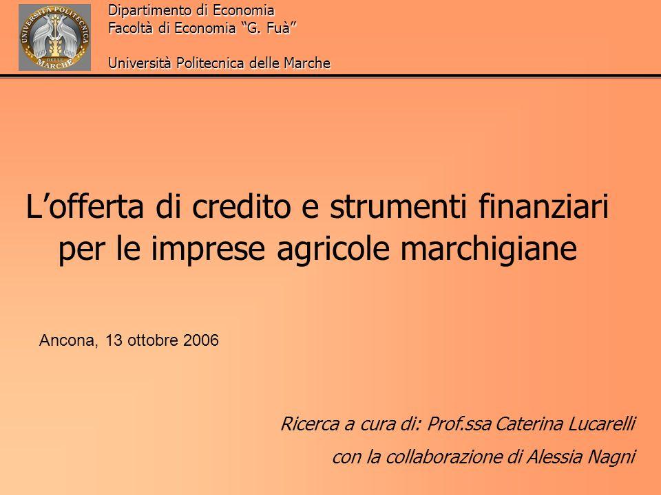 Lofferta di credito e strumenti finanziari per le imprese agricole marchigiane Ricerca a cura di: Prof.ssa Caterina Lucarelli con la collaborazione di