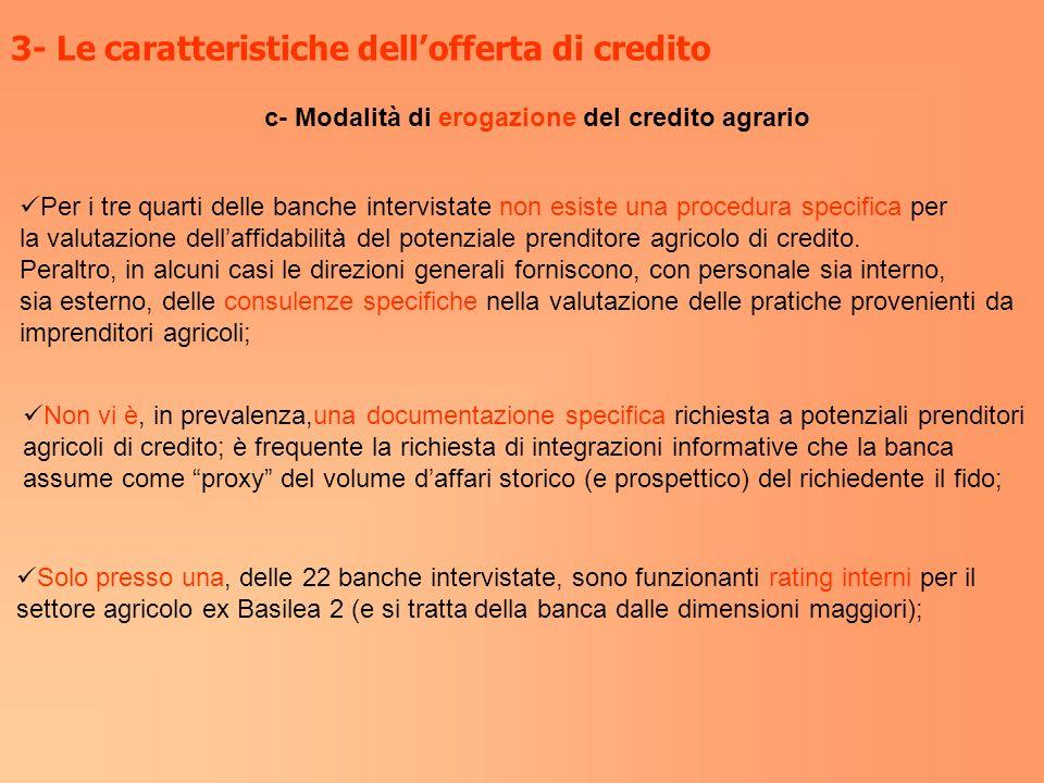 3- Le caratteristiche dellofferta di credito c- Modalità di erogazione del credito agrario Per i tre quarti delle banche intervistate non esiste una p