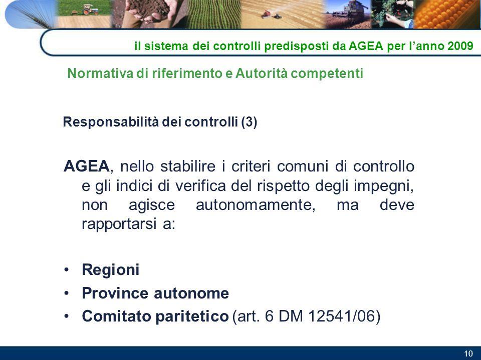 10 AGEA, nello stabilire i criteri comuni di controllo e gli indici di verifica del rispetto degli impegni, non agisce autonomamente, ma deve rapporta