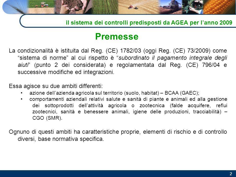 22 Premesse La condizionalità è istituita dal Reg. (CE) 1782/03 (oggi Reg. (CE) 73/2009) come sistema di norme al cui rispetto è subordinato il pagame