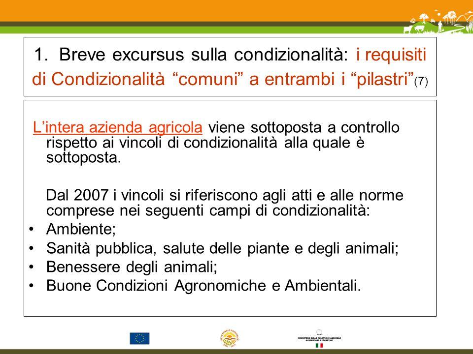 1. Breve excursus sulla condizionalità: i requisiti di Condizionalità comuni a entrambi i pilastri (7) Lintera azienda agricola viene sottoposta a con