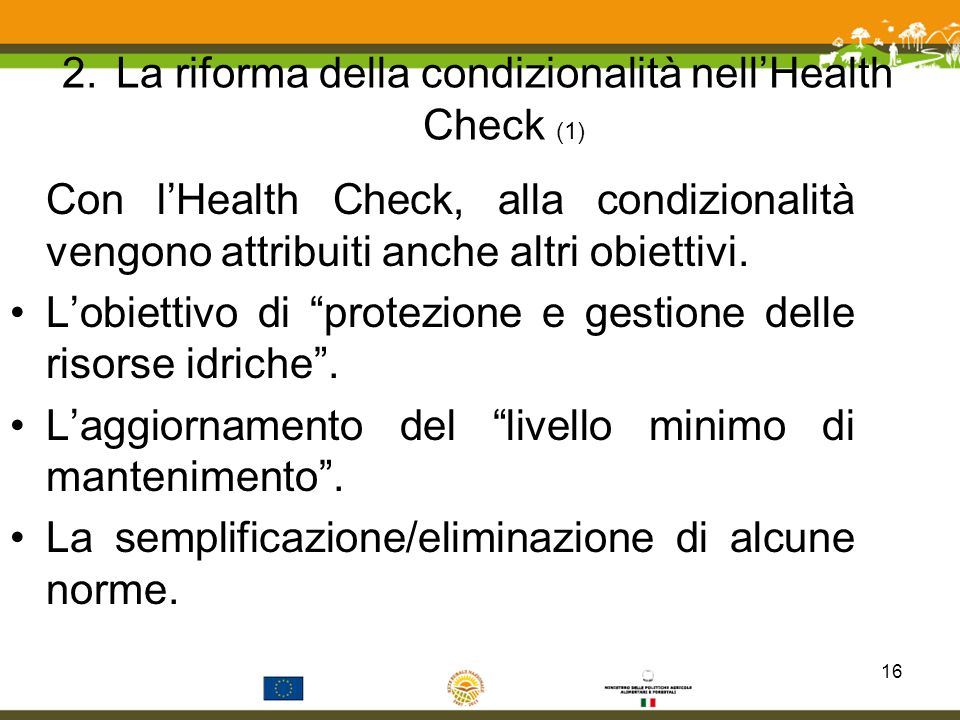 2.La riforma della condizionalità nellHealth Check (1) Con lHealth Check, alla condizionalità vengono attribuiti anche altri obiettivi. Lobiettivo di