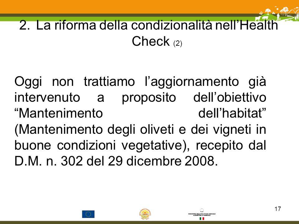 2.La riforma della condizionalità nellHealth Check (2) Oggi non trattiamo laggiornamento già intervenuto a proposito dellobiettivo Mantenimento dellha
