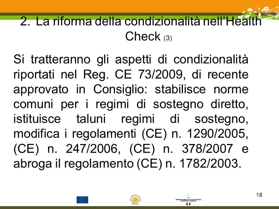 2.La riforma della condizionalità nellHealth Check (3) Si tratteranno gli aspetti di condizionalità riportati nel Reg. CE 73/2009, di recente approvat