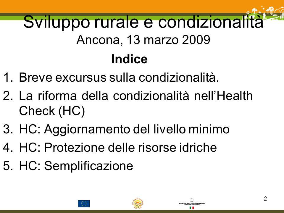 Sviluppo rurale e condizionalità Ancona, 13 marzo 2009 Indice 1.Breve excursus sulla condizionalità. 2.La riforma della condizionalità nellHealth Chec