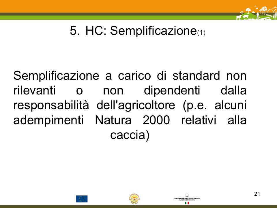 5.HC: Semplificazione (1) Semplificazione a carico di standard non rilevanti o non dipendenti dalla responsabilità dell'agricoltore (p.e. alcuni ademp