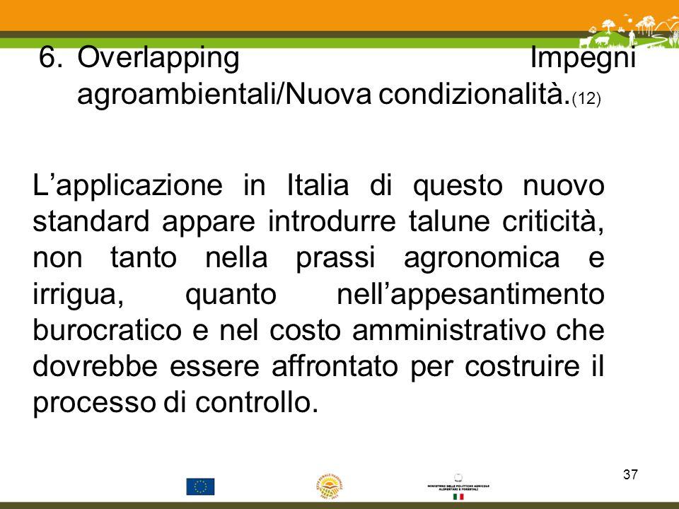 6.Overlapping Impegni agroambientali/Nuova condizionalità. (12) Lapplicazione in Italia di questo nuovo standard appare introdurre talune criticità, n