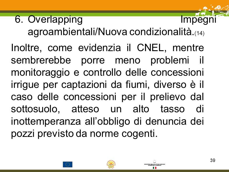 6.Overlapping Impegni agroambientali/Nuova condizionalità. (14) Inoltre, come evidenzia il CNEL, mentre sembrerebbe porre meno problemi il monitoraggi