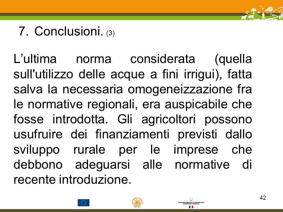 7.Conclusioni. (3) Lultima norma considerata (quella sull'utilizzo delle acque a fini irrigui), fatta salva la necessaria omogeneizzazione fra le norm