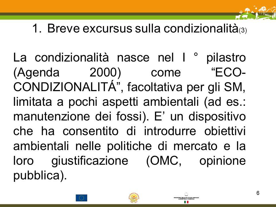 1.Breve excursus sulla condizionalità (3) La condizionalità nasce nel I ° pilastro (Agenda 2000) come ECO- CONDIZIONALITÁ, facoltativa per gli SM, lim