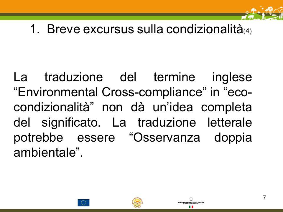 1. Breve excursus sulla condizionalità (4) La traduzione del termine ingleseEnvironmental Cross-compliance in eco- condizionalità non dà unidea comple