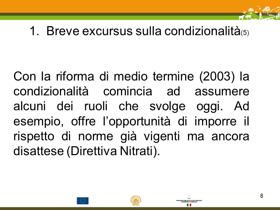 1. Breve excursus sulla condizionalità (5) Con la riforma di medio termine (2003) la condizionalità comincia ad assumere alcuni dei ruoli che svolge o