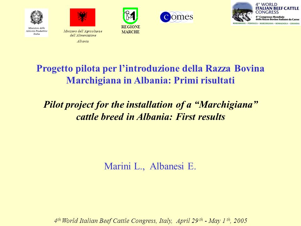 Progetto pilota per lintroduzione della Razza Bovina Marchigiana in Albania: Primi risultati Pilot project for the installation of a Marchigiana cattle breed in Albania: First results Marini L., Albanesi E.