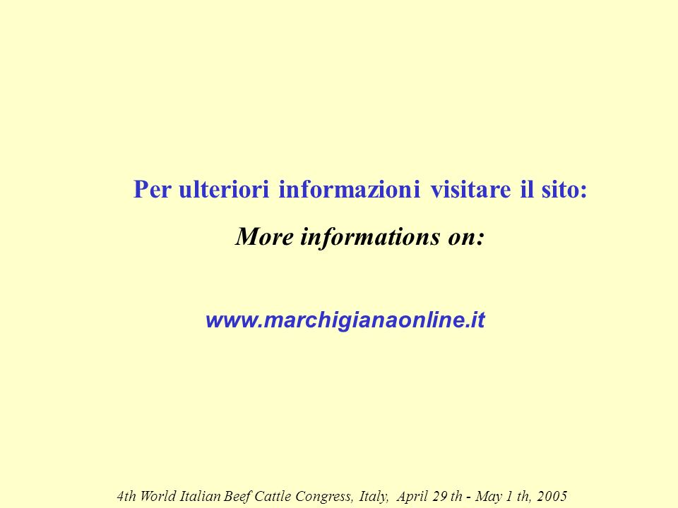 Per ulteriori informazioni visitare il sito: More informations on: 4th World Italian Beef Cattle Congress, Italy, April 29 th - May 1 th, 2005