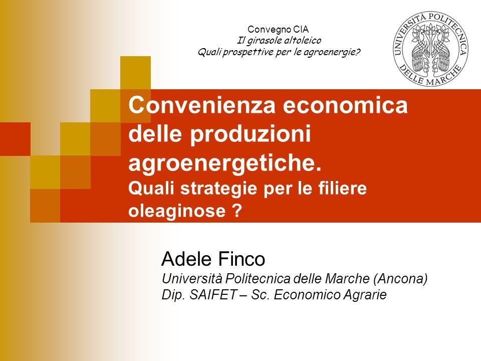 Convenienza economica delle produzioni agroenergetiche. Quali strategie per le filiere oleaginose ? Adele Finco Università Politecnica delle Marche (A