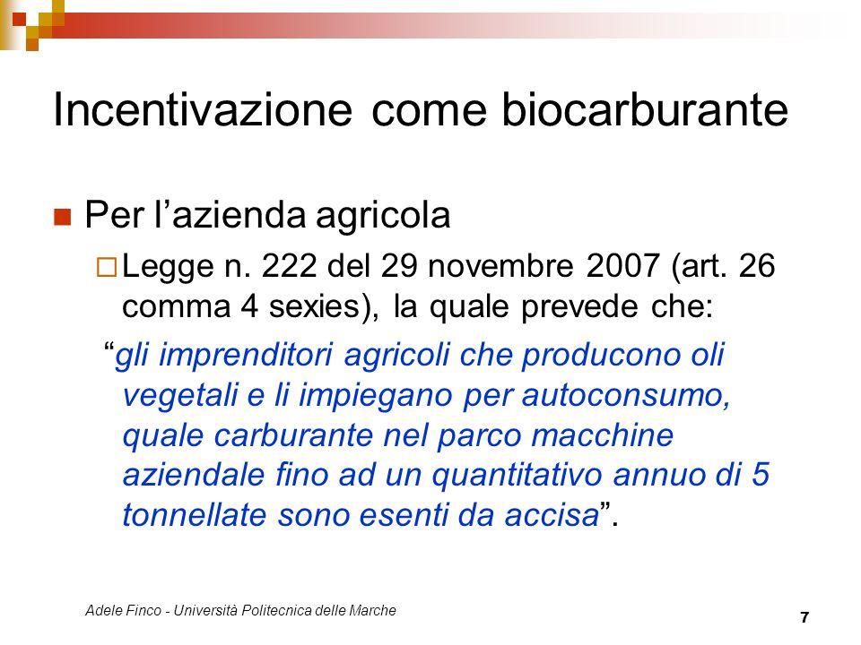 Adele Finco - Università Politecnica delle Marche 7 Incentivazione come biocarburante Per lazienda agricola Legge n. 222 del 29 novembre 2007 (art. 26