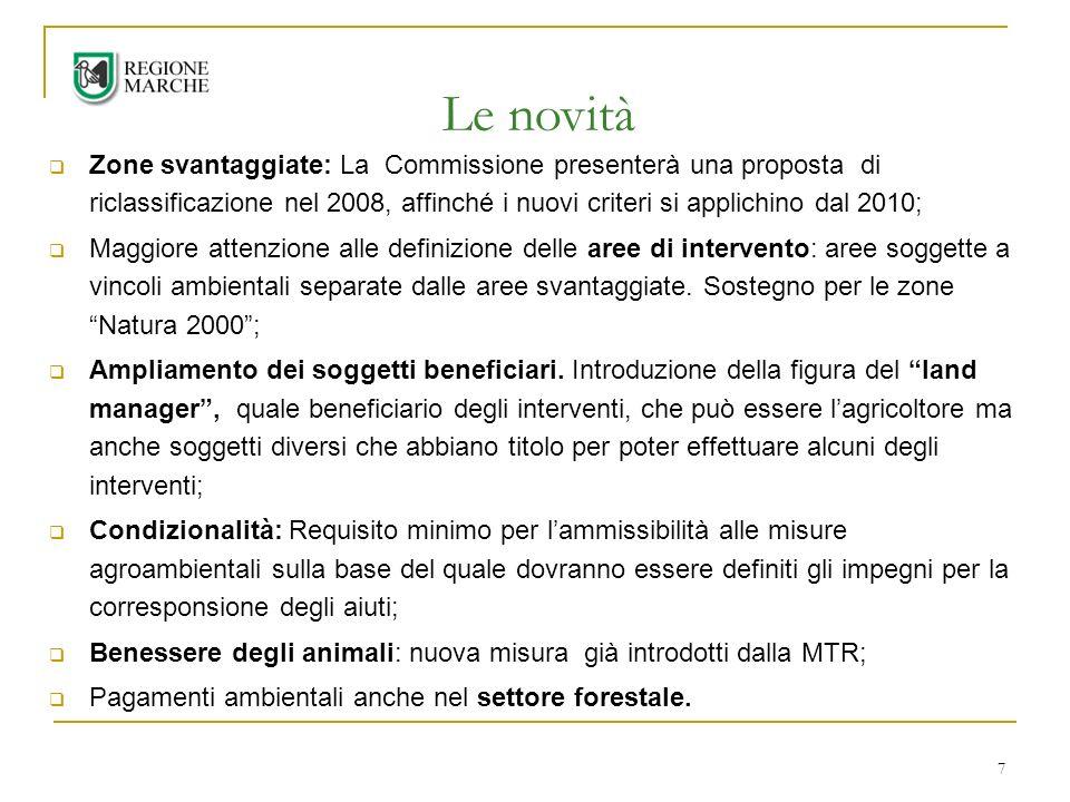 7 Zone svantaggiate: La Commissione presenterà una proposta di riclassificazione nel 2008, affinché i nuovi criteri si applichino dal 2010; Maggiore attenzione alle definizione delle aree di intervento: aree soggette a vincoli ambientali separate dalle aree svantaggiate.