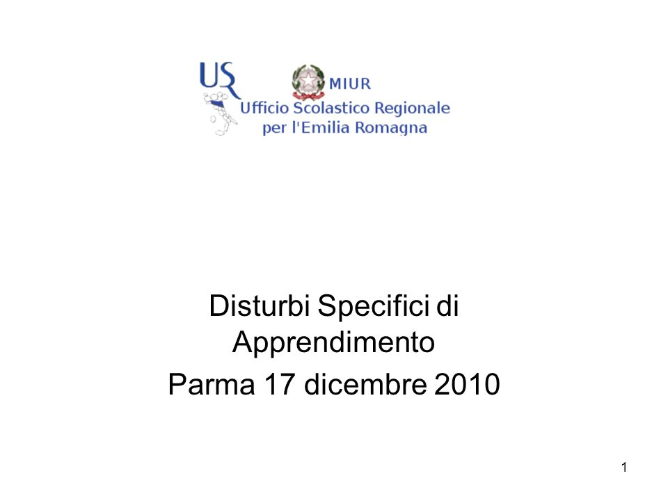 1 Disturbi Specifici di Apprendimento Parma 17 dicembre 2010