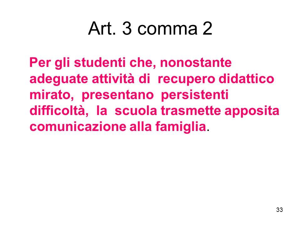 33 Art. 3 comma 2 Per gli studenti che, nonostante adeguate attività di recupero didattico mirato, presentano persistenti difficoltà, la scuola trasme