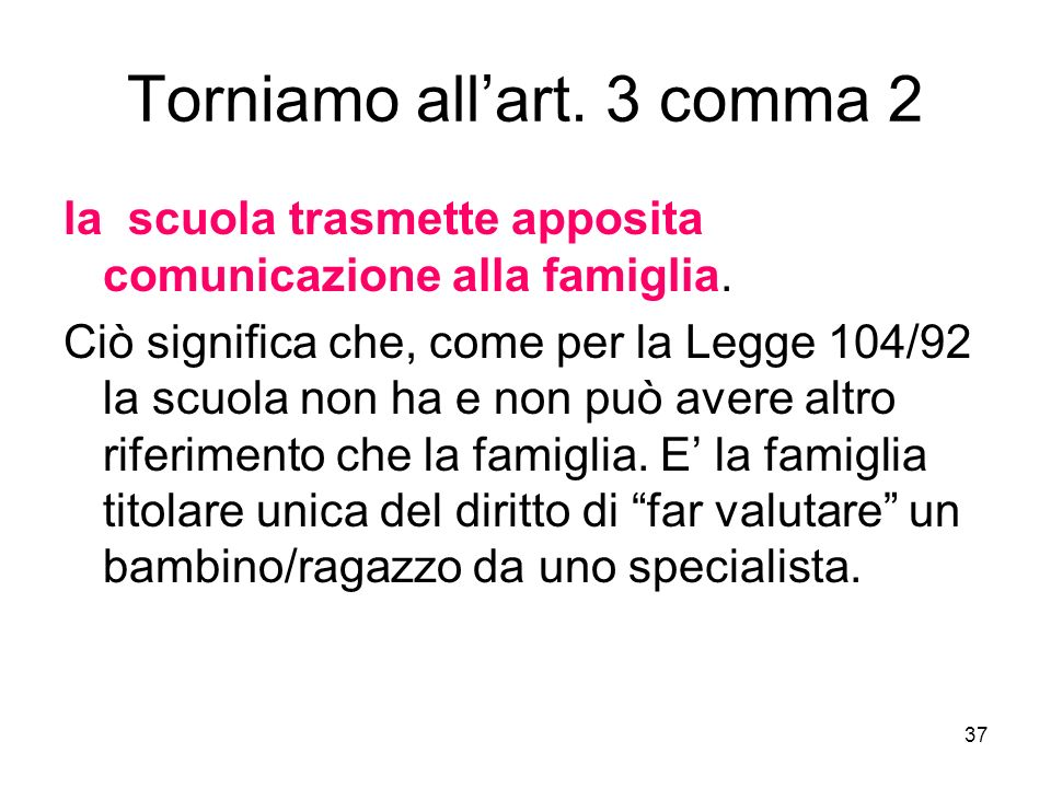37 Torniamo allart. 3 comma 2 la scuola trasmette apposita comunicazione alla famiglia.