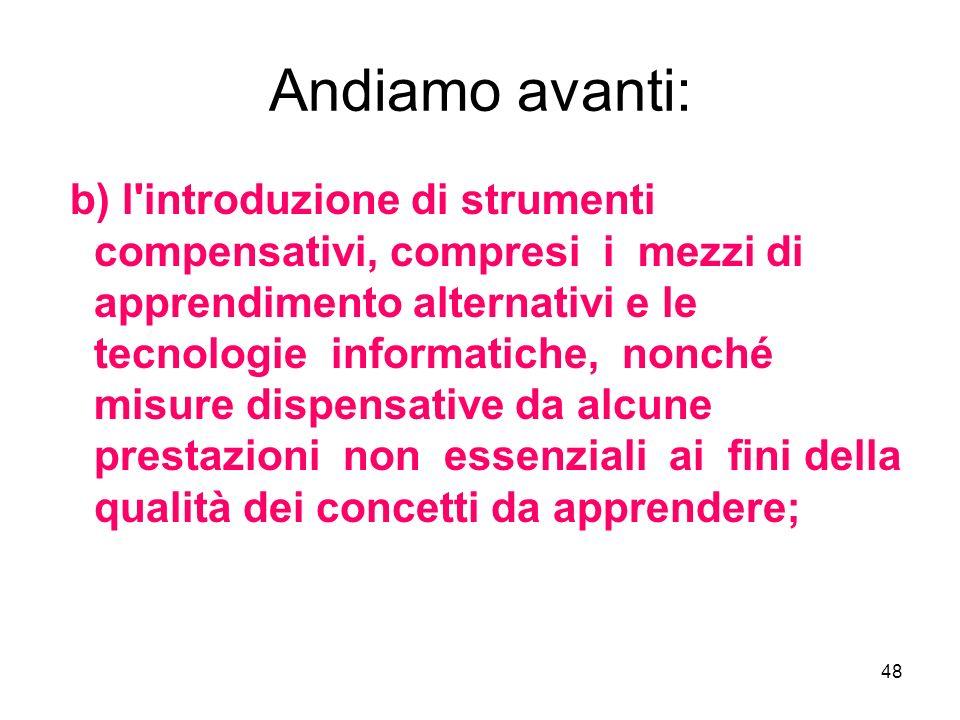 48 Andiamo avanti: b) l'introduzione di strumenti compensativi, compresi i mezzi di apprendimento alternativi e le tecnologie informatiche, nonché mis