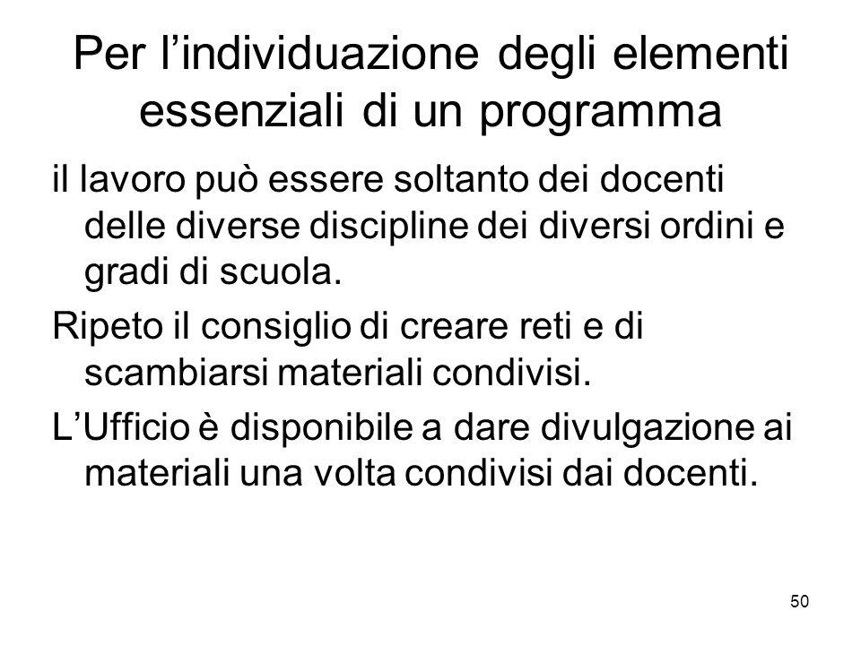 50 Per lindividuazione degli elementi essenziali di un programma il lavoro può essere soltanto dei docenti delle diverse discipline dei diversi ordini e gradi di scuola.