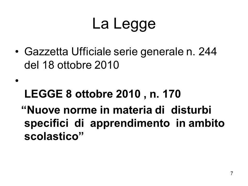7 La Legge Gazzetta Ufficiale serie generale n. 244 del 18 ottobre 2010 LEGGE 8 ottobre 2010, n. 170 Nuove norme in materia di disturbi specifici di a