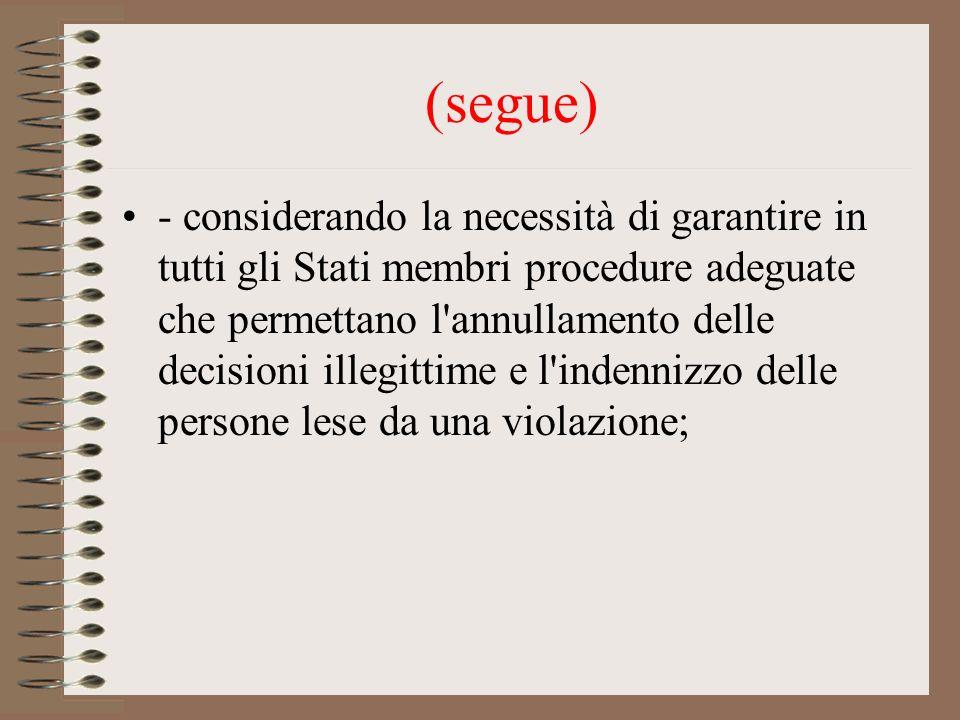(segue) - considerando la necessità di garantire in tutti gli Stati membri procedure adeguate che permettano l annullamento delle decisioni illegittime e l indennizzo delle persone lese da una violazione;