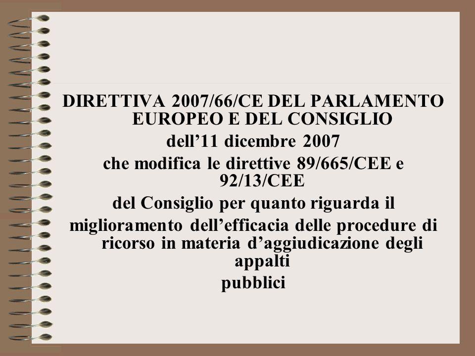 DIRETTIVA 2007/66/CE DEL PARLAMENTO EUROPEO E DEL CONSIGLIO dell11 dicembre 2007 che modifica le direttive 89/665/CEE e 92/13/CEE del Consiglio per quanto riguarda il miglioramento dellefficacia delle procedure di ricorso in materia daggiudicazione degli appalti pubblici