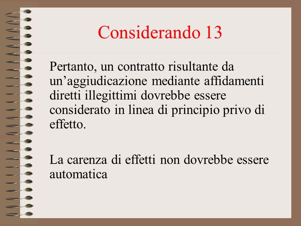 Considerando 13 Pertanto, un contratto risultante da unaggiudicazione mediante affidamenti diretti illegittimi dovrebbe essere considerato in linea di principio privo di effetto.
