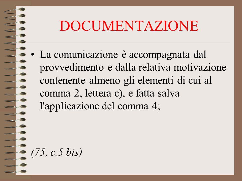DOCUMENTAZIONE La comunicazione è accompagnata dal provvedimento e dalla relativa motivazione contenente almeno gli elementi di cui al comma 2, lettera c), e fatta salva l applicazione del comma 4; (75, c.5 bis)