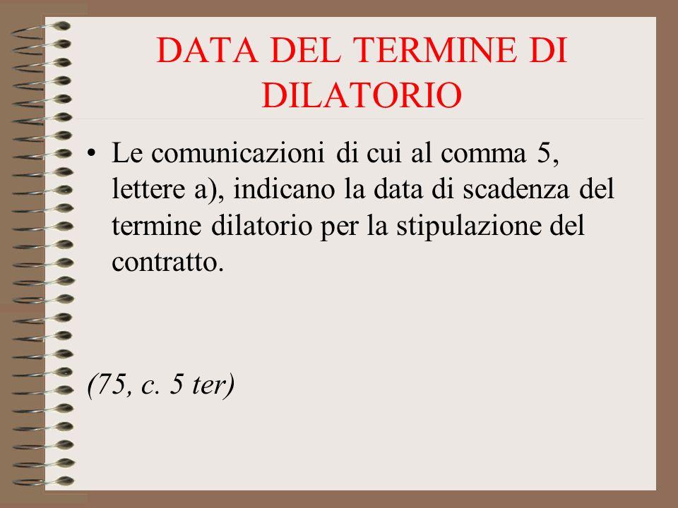 DATA DEL TERMINE DI DILATORIO Le comunicazioni di cui al comma 5, lettere a), indicano la data di scadenza del termine dilatorio per la stipulazione del contratto.