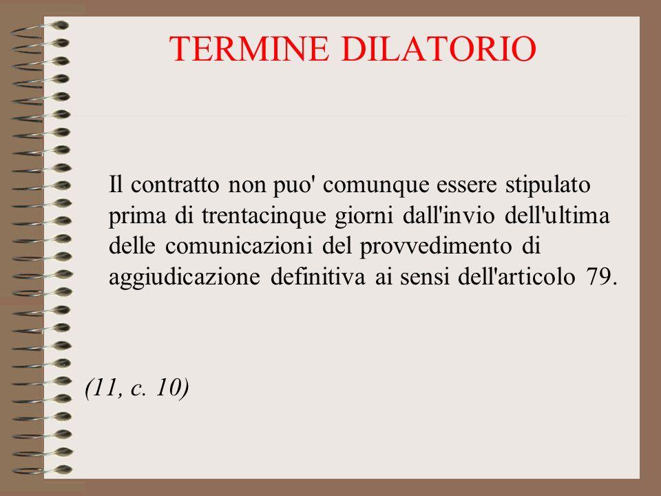 TERMINE DILATORIO Il contratto non puo comunque essere stipulato prima di trentacinque giorni dall invio dell ultima delle comunicazioni del provvedimento di aggiudicazione definitiva ai sensi dell articolo 79.
