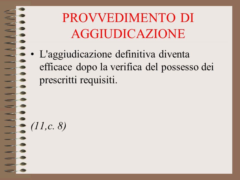 PROVVEDIMENTO DI AGGIUDICAZIONE L aggiudicazione definitiva diventa efficace dopo la verifica del possesso dei prescritti requisiti.