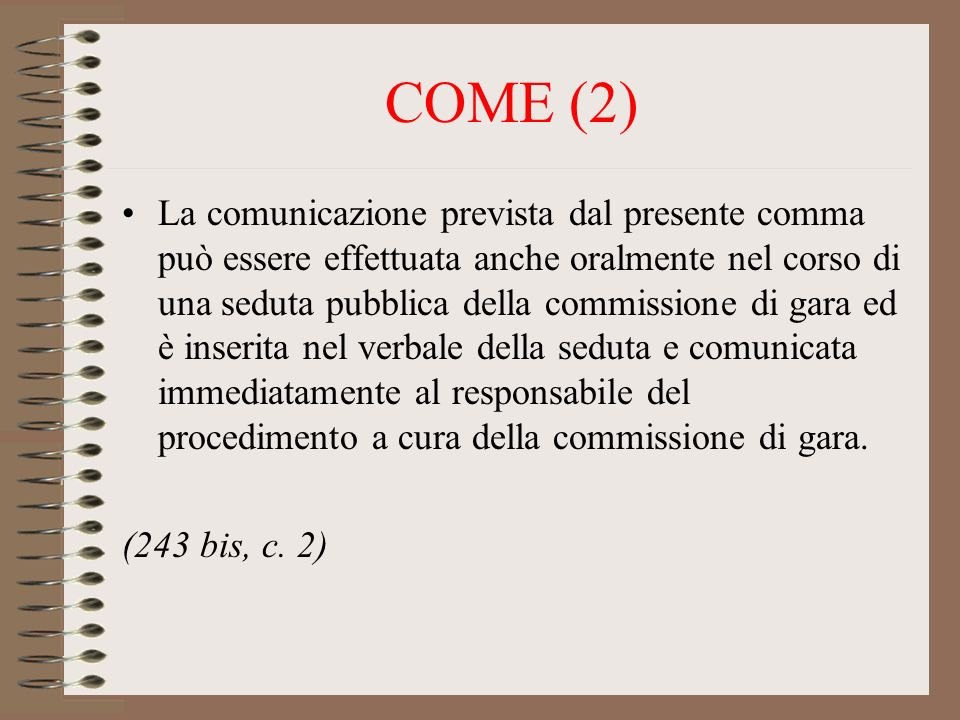 COME (2) La comunicazione prevista dal presente comma può essere effettuata anche oralmente nel corso di una seduta pubblica della commissione di gara ed è inserita nel verbale della seduta e comunicata immediatamente al responsabile del procedimento a cura della commissione di gara.