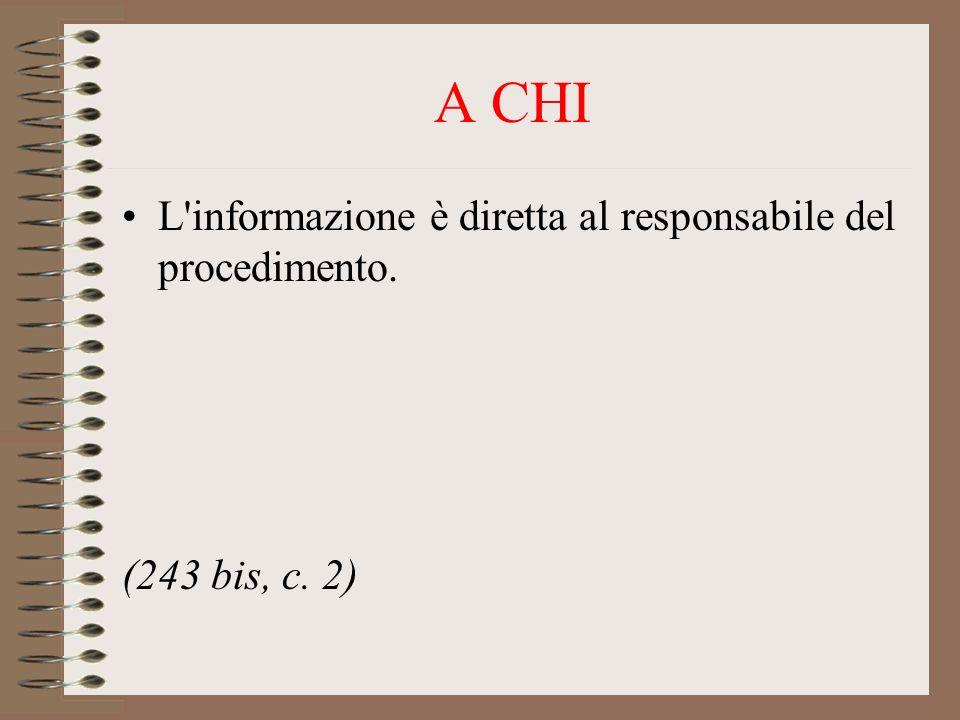 A CHI L informazione è diretta al responsabile del procedimento. (243 bis, c. 2)