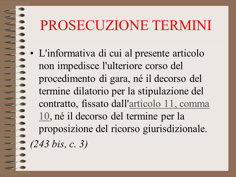 PROSECUZIONE TERMINI L informativa di cui al presente articolo non impedisce l ulteriore corso del procedimento di gara, né il decorso del termine dilatorio per la stipulazione del contratto, fissato dall articolo 11, comma 10, né il decorso del termine per la proposizione del ricorso giurisdizionale.articolo 11, comma 10 (243 bis, c.