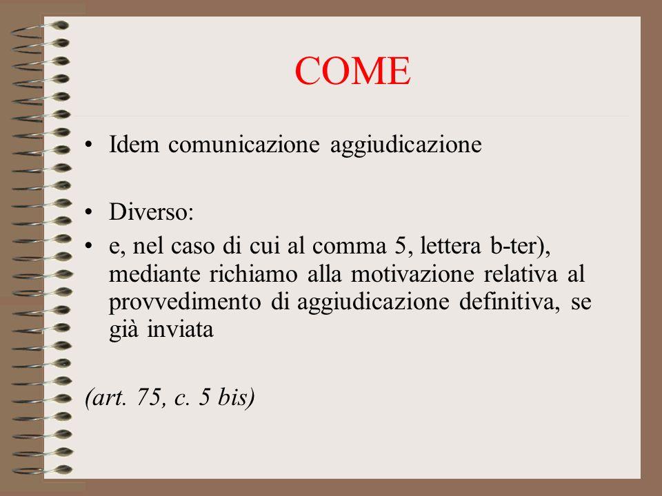 COME Idem comunicazione aggiudicazione Diverso: e, nel caso di cui al comma 5, lettera b-ter), mediante richiamo alla motivazione relativa al provvedimento di aggiudicazione definitiva, se già inviata (art.